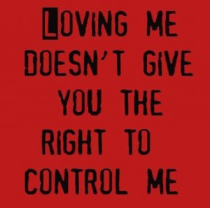 Loving me doesn't give you the right to control me.